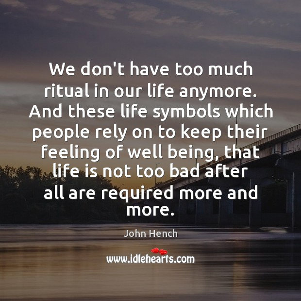 We don't have too much ritual in our life anymore. And these John Hench Picture Quote