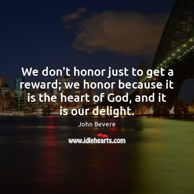 We don't honor just to get a reward; we honor because it Image