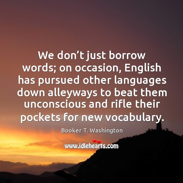 Image, We don't just borrow words; on occasion, english has pursued other languages down