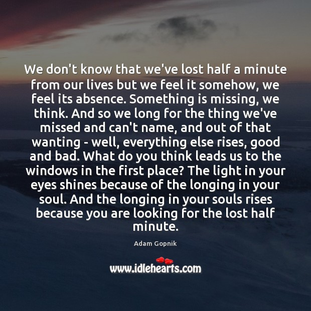We don't know that we've lost half a minute from our lives Image