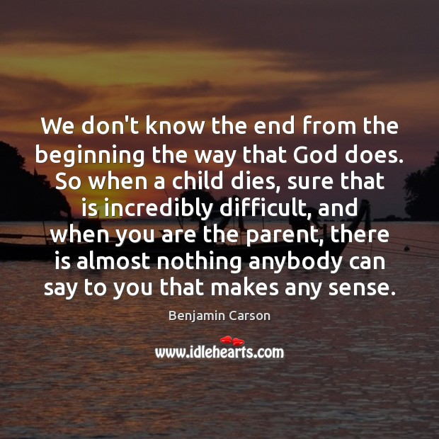 We don't know the end from the beginning the way that God Image