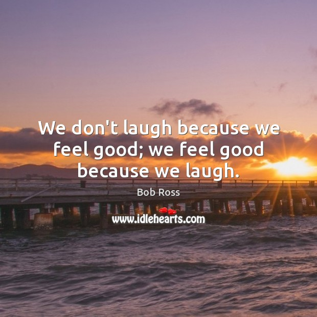 We don't laugh because we feel good; we feel good because we laugh. Image