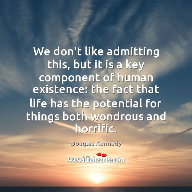 We don't like admitting this, but it is a key component of Douglas Kennedy Picture Quote