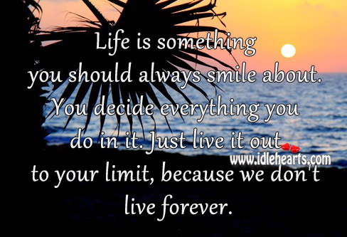 Just live it out to your limit, because we don't live forever. Image