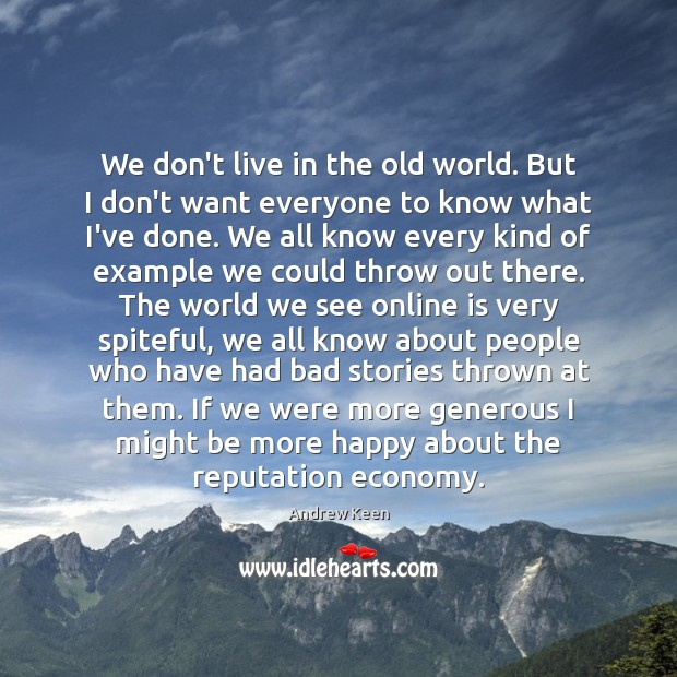 We don't live in the old world. But I don't want everyone Andrew Keen Picture Quote
