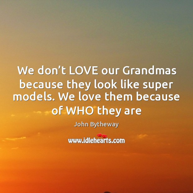 Image, We don't LOVE our Grandmas because they look like super models.