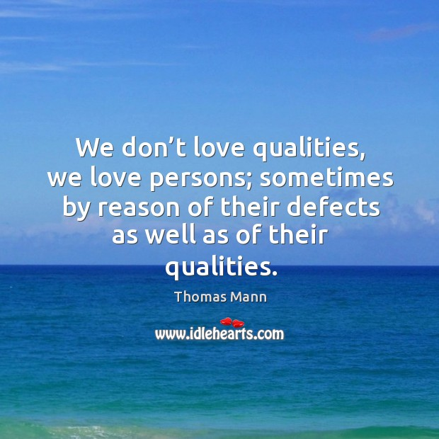 We don't love qualities, we love persons; sometimes by reason of their defects as well as of their qualities. Image