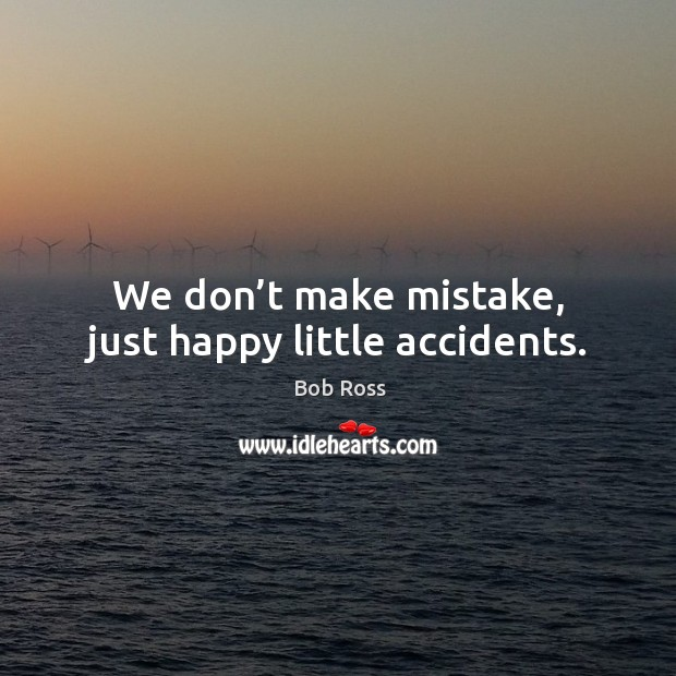 We don't make mistake, just happy little accidents. Image