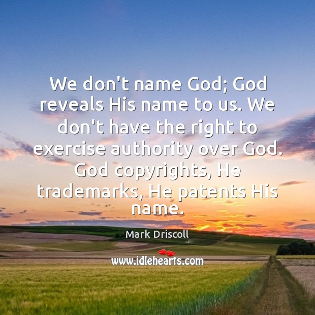 We don't name God; God reveals His name to us. We don't Image
