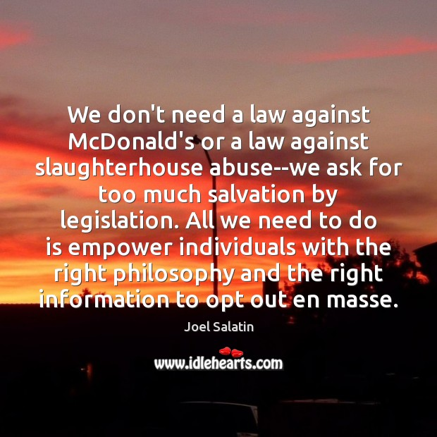 We don't need a law against McDonald's or a law against slaughterhouse Joel Salatin Picture Quote