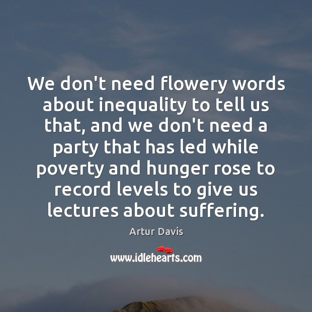 We don't need flowery words about inequality to tell us that, and Image