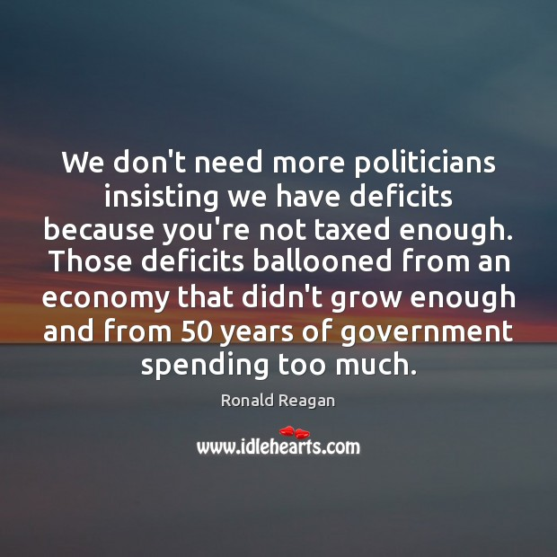 Image, We don't need more politicians insisting we have deficits because you're not