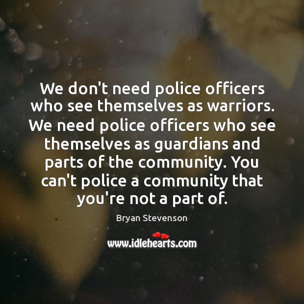 Image, We don't need police officers who see themselves as warriors. We need