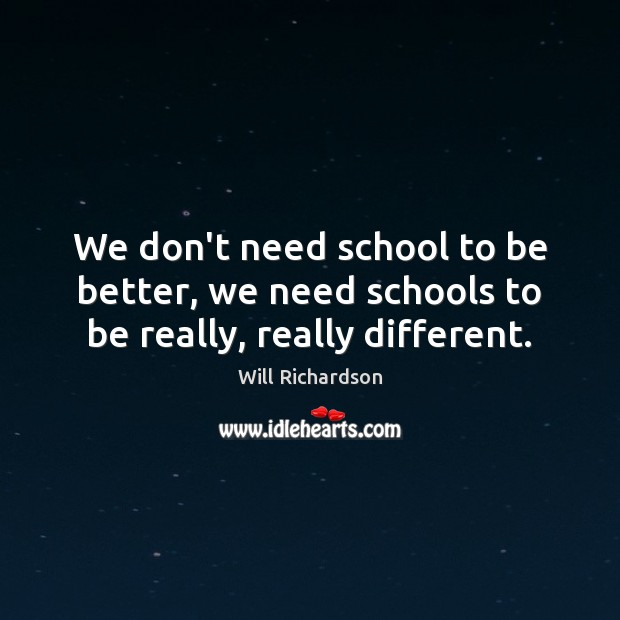 We don't need school to be better, we need schools to be really, really different. Image