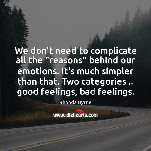 """We don't need to complicate all the """"reasons"""" behind our emotions. It's Image"""