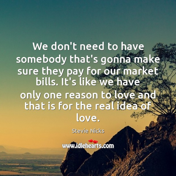 We don't need to have somebody that's gonna make sure they pay Stevie Nicks Picture Quote
