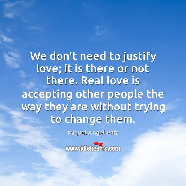 We don't need to justify love; it is there or not there. Real Love Quotes Image