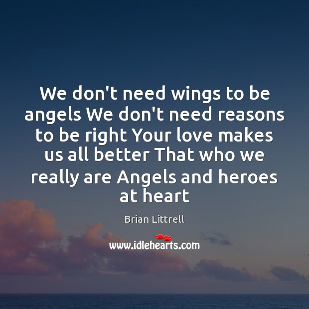 We don't need wings to be angels We don't need reasons to Brian Littrell Picture Quote