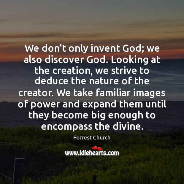 We don't only invent God; we also discover God. Looking at the Image