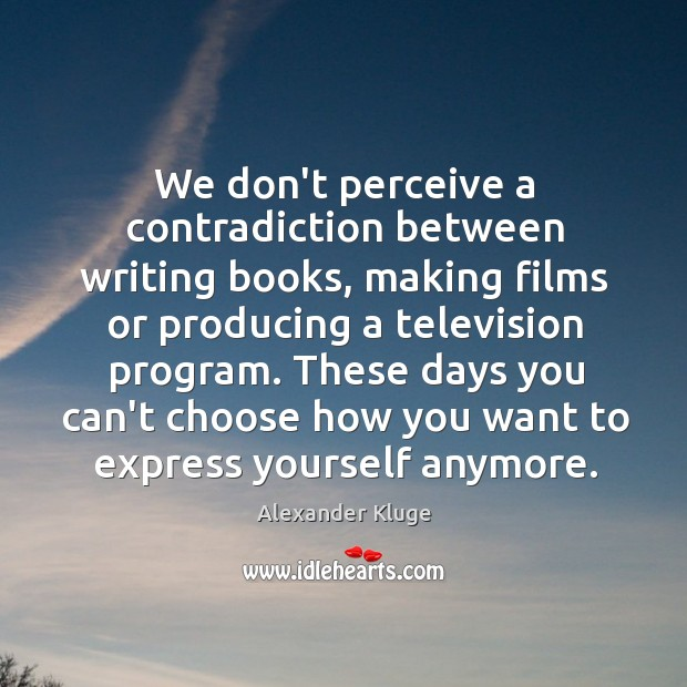 Image, We don't perceive a contradiction between writing books, making films or producing