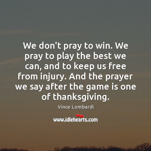 We don't pray to win. We pray to play the best we Thanksgiving Quotes Image
