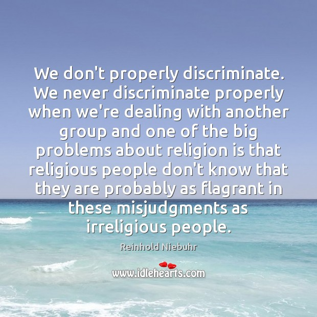 We don't properly discriminate. We never discriminate properly when we're dealing with Image