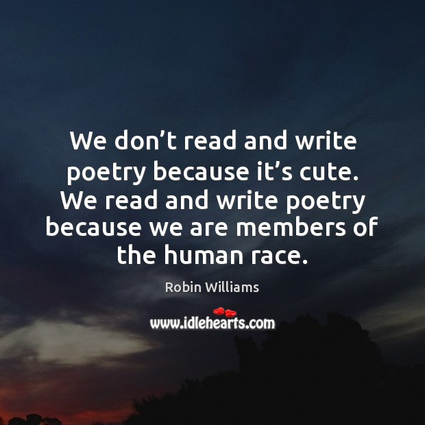We don't read and write poetry because it's cute. We Image