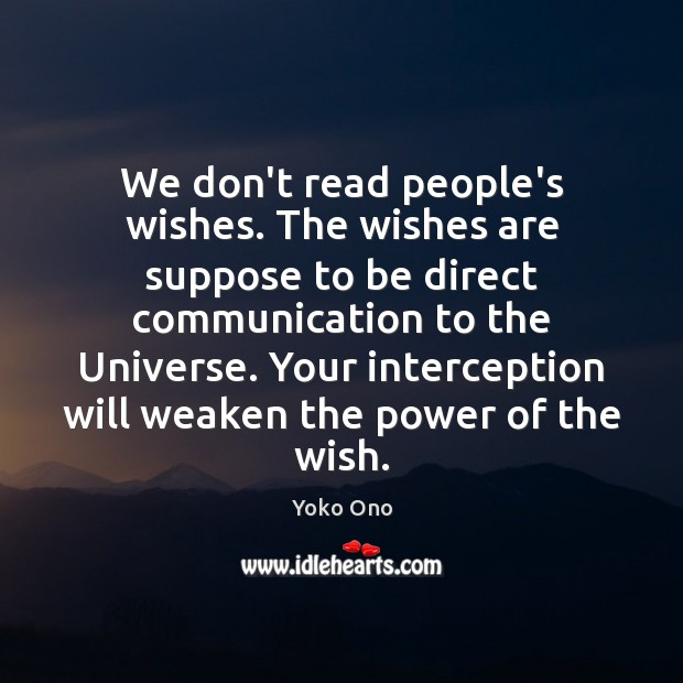We don't read people's wishes. The wishes are suppose to be direct Yoko Ono Picture Quote
