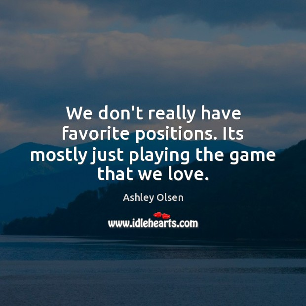 Image, We don't really have favorite positions. Its mostly just playing the game that we love.