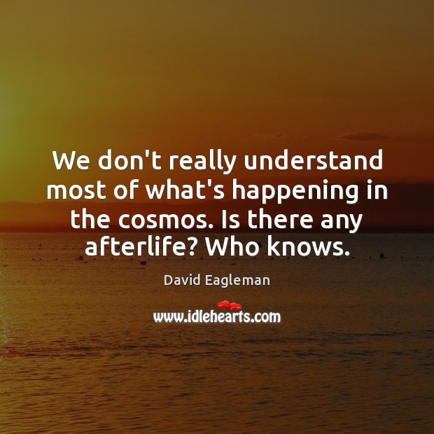 We don't really understand most of what's happening in the cosmos. Is Image