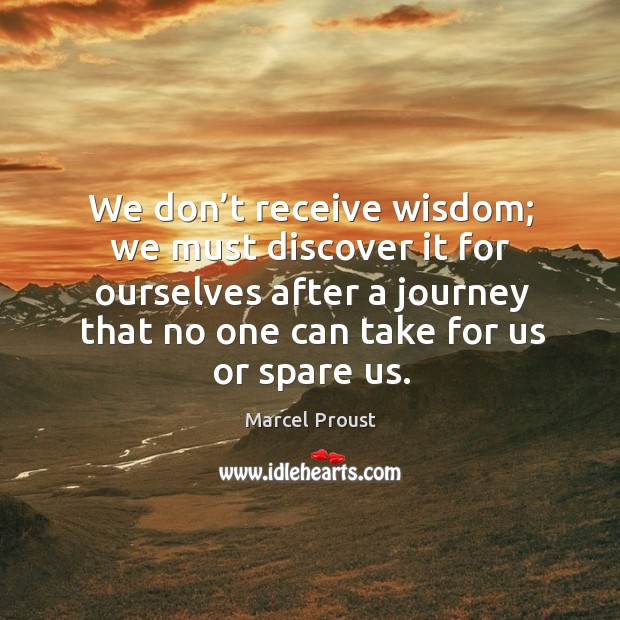We don't receive wisdom; we must discover it for ourselves Image