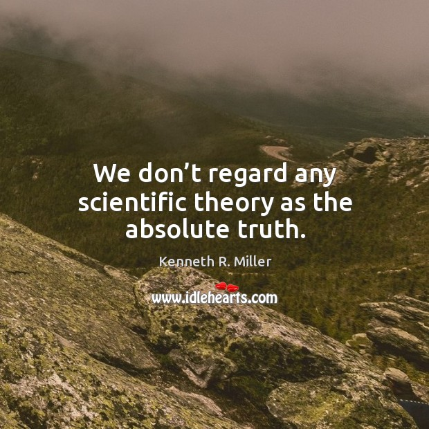 We don't regard any scientific theory as the absolute truth. Image