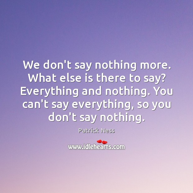 We don't say nothing more. What else is there to say? Everything Image