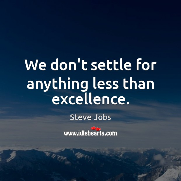 We don't settle for anything less than excellence. Steve Jobs Picture Quote