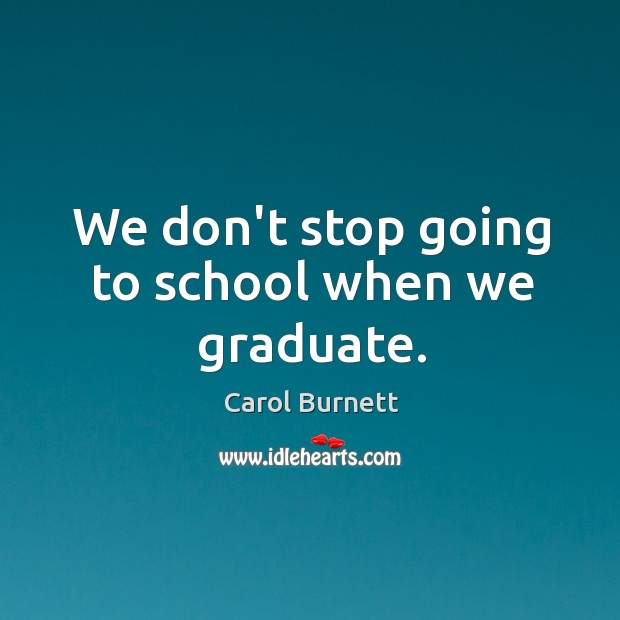 We don't stop going to school when we graduate. Image