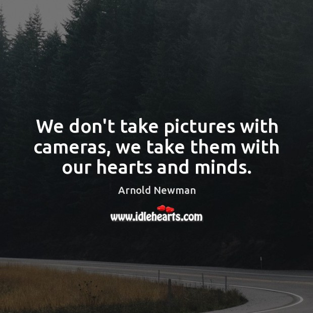 Image, We don't take pictures with cameras, we take them with our hearts and minds.