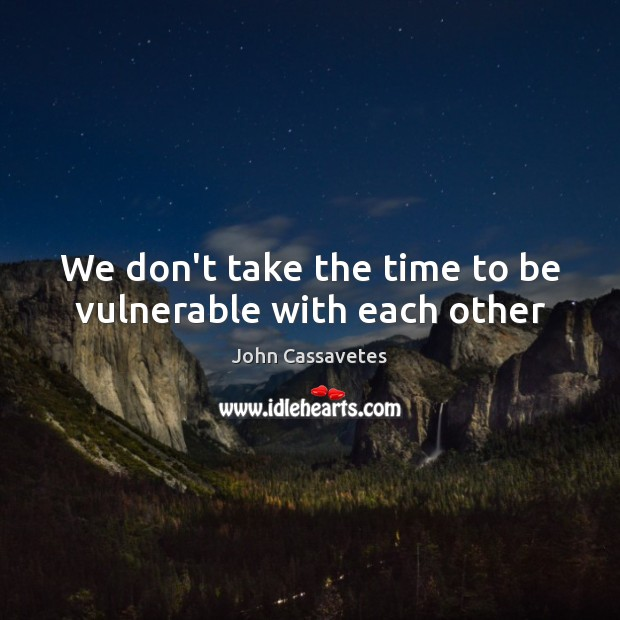 Image, We don't take the time to be vulnerable with each other