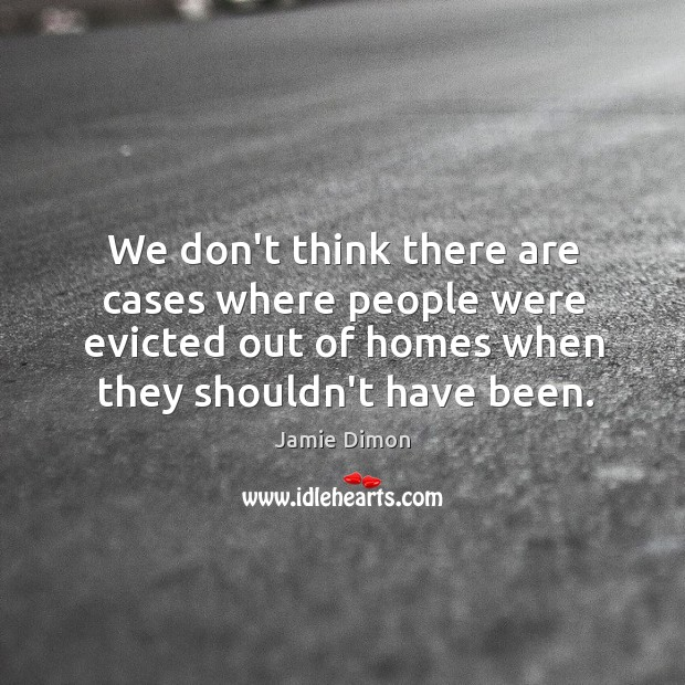 We don't think there are cases where people were evicted out of Image