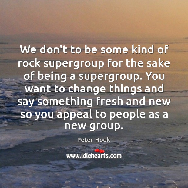 We don't to be some kind of rock supergroup for the sake Image