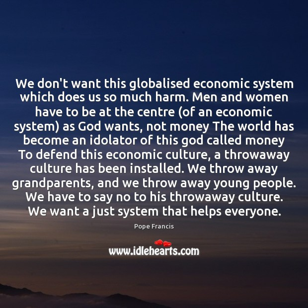 We don't want this globalised economic system which does us so much Image