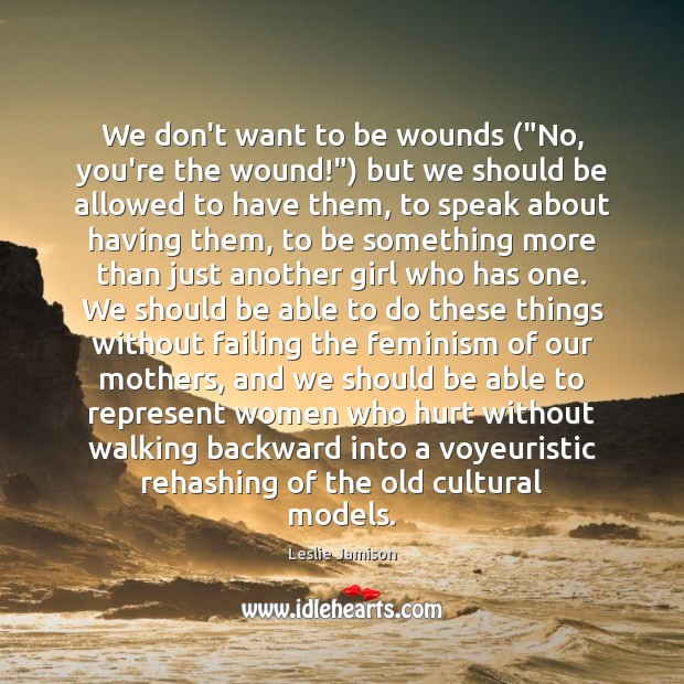 """Image, We don't want to be wounds (""""No, you're the wound!"""") but we"""