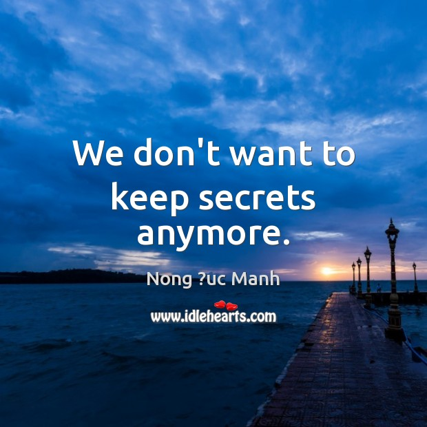 We don't want to keep secrets anymore. Image