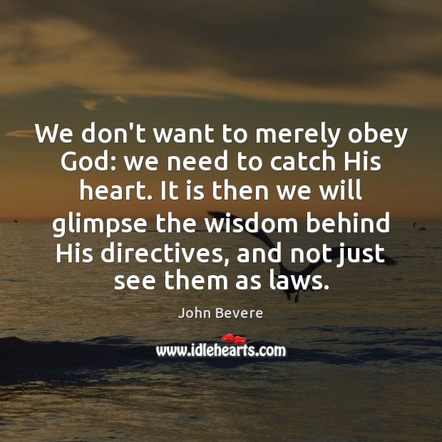 We don't want to merely obey God: we need to catch His Image