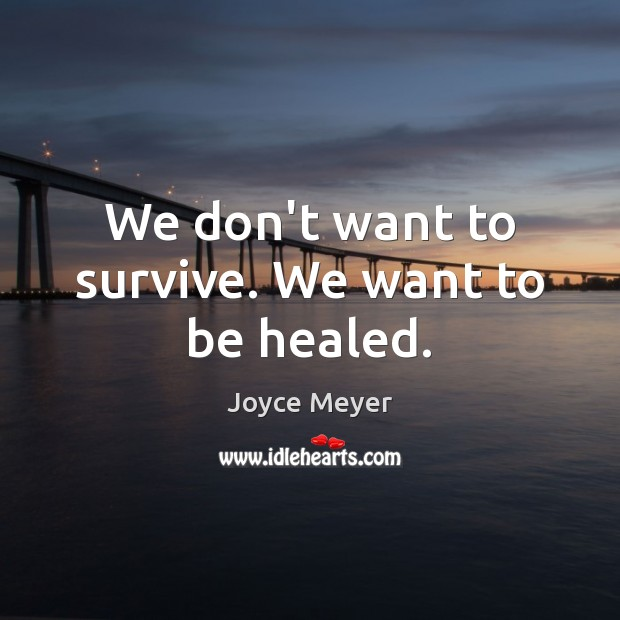 Image, We don't want to survive. We want to be healed.