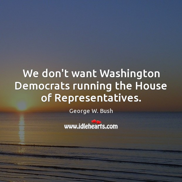 Image, We don't want Washington Democrats running the House of Representatives.