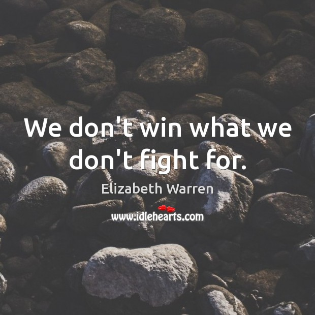 We don't win what we don't fight for. Elizabeth Warren Picture Quote