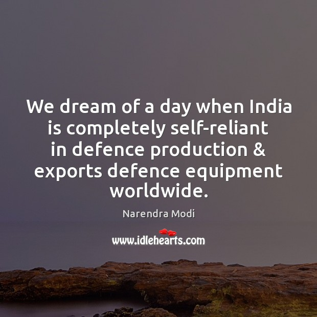 We dream of a day when India is completely self-reliant in defence Narendra Modi Picture Quote