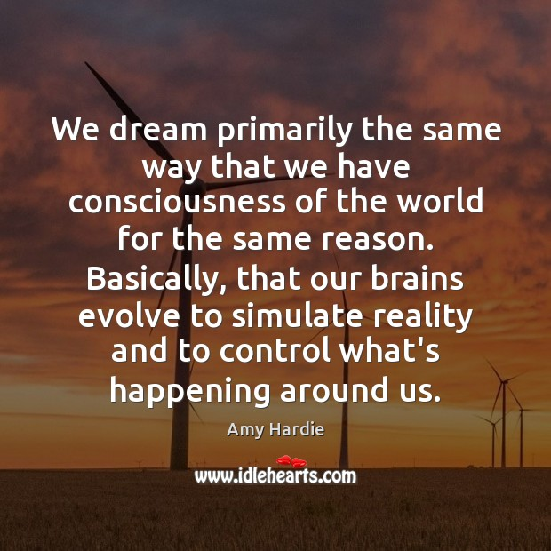 We dream primarily the same way that we have consciousness of the Amy Hardie Picture Quote