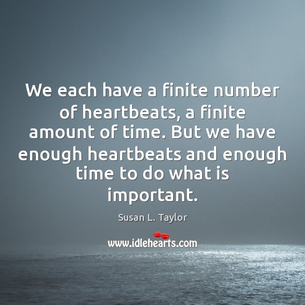 Image, We each have a finite number of heartbeats, a finite amount of