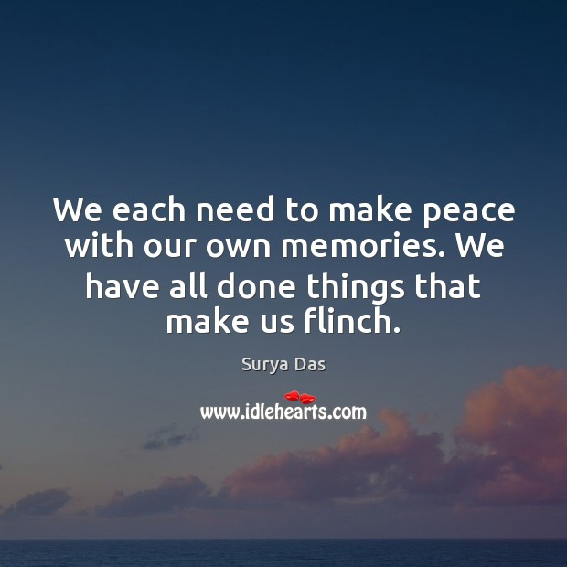 We each need to make peace with our own memories. We have Image
